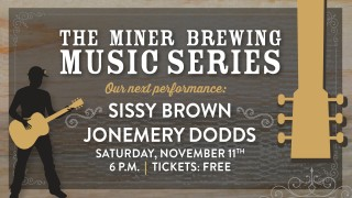 Don't miss Sissy Brown and JonEmery Dodds on Nov. 11 in the Miner Tap Room.